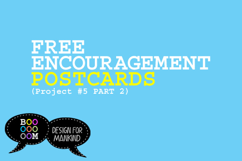 postcard encouragement project design for mankind booooooom