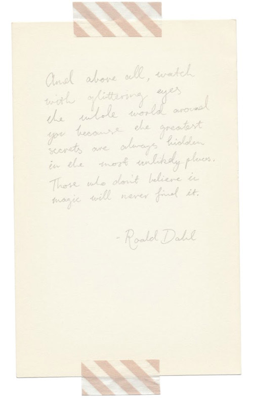 author roald dahl quote and above all, watch with glittering eyes the whole world around you because the greatest secrets are always hidden in the most unlikely places. Those who don't believe in magic will never find it.