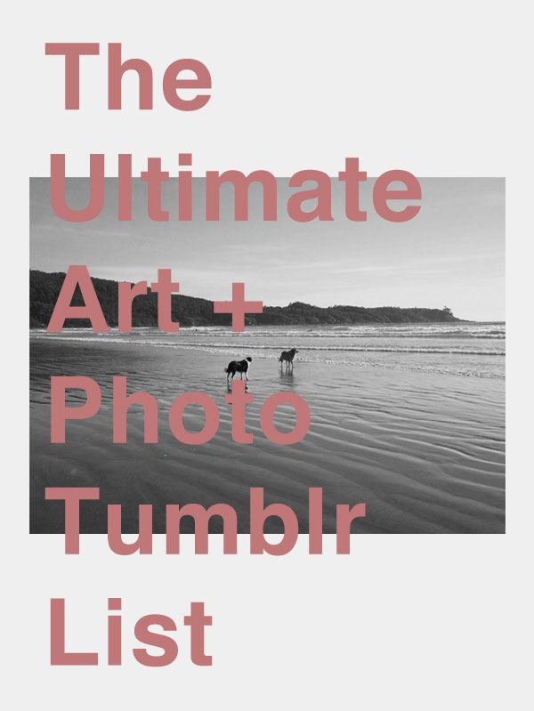 Ultimate Art + Photo Tumblr List