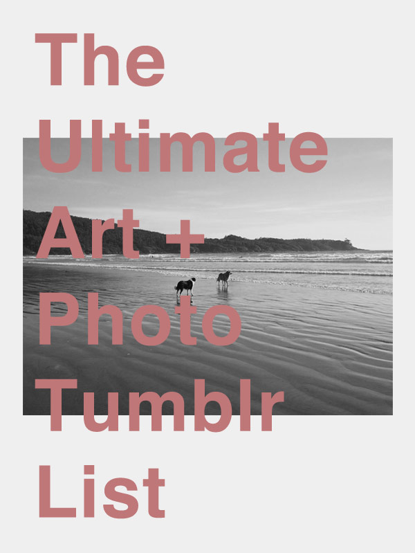 Ultimate List of all the Best Art + Photo Tumblrs to ...